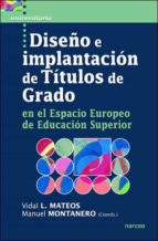 diseño e implantacion de titulos de grado en el espacio europeo d e educacion superior vidal l. mateos m. montanero 9788427716292