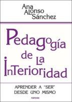 pedagogia de la interioridad: aprender a ser desde uno mismo-ana alonso sanchez-9788427717992