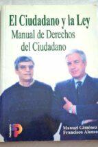 el ciudadano y la ley: manual de derechos del ciudadano francisco alonso manuel gimenez 9788428325592