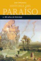 mil años de felicidad (historia del paraiso 2) jean delumeau 9788430605392