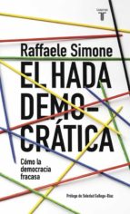 el hada democratica: por que la democracia fracasa en su busqueda de ideales-raffaele simone-9788430617692
