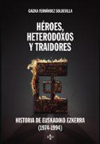 héroes, heterodoxos y traidores-gaizka fernandez soldevilla-9788430958092