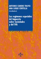 los regimenes especiales del impuesto sobre sociedades y del iva antonio m. cubero truyo ana luque cortella 9788430968992
