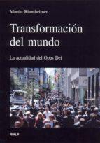 transformacion del mundo: la actualidad del opus dei martin rhonheimer 9788432136092
