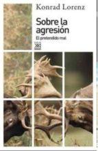 sobre la agresion: el pretendido mal konrad lorenz 9788432317392