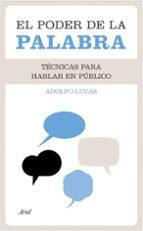 el poder de la palabra: tecnicas para hablar en publico-adolfo lucas-9788434413092