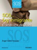 sos   soy inmigrante: el sindrome de ulises-angel castro vazquez-9788436824292