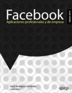 facebook: aplicaciones profesionales y de empresa (ed. 2012)-oscar rodriguez fernandez-9788441531192