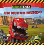 un nuevo mundo (dinotrux. primeras lecturas) 9788448847692