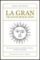 la gran transformacion: el mundo en la epoca de buda, socrates, c onfucio y jeremias-karen armstrong-9788449320392