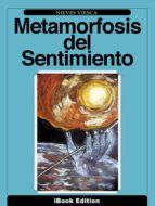metamorfosis del sentimiento (ebook)-nieves viesca-9788461659692