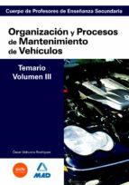 cuerpo de profesores de enseñanza secundaria: organizacion y proc esos de mantenimiento de vehiculos: temario: volumen iii 9788466581592