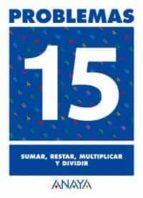 problemas 15: sumar, restar, multiplicar y dividir 9788466715492