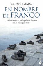 en nombre de franco: los heroes de la embajada de españa en el bu dapest nazi-arcadi espada-9788467040692