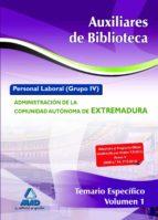 AUXILIARES DE BIBLIOTECA. PERSONAL LABORAL (GRUPO IV) DE LA ADMIN ISTRACIÓN DE LA COMUNIDAD AUTÓNOMA DE EXTREMADURA. TEMARIO ESPECÍFICO VOLUMEN I