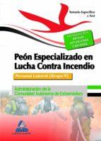 PEON ESPECIALIZADO EN LUCHA CONTRA INCENDIOS. PERSONAL LABORAL (G RUPO V) DE LA ADMINISTRACION DE LA COMUNIDAD AUTONOMA DE EXTREMADURA. TEMARIO Y TEST