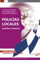 POLICIAS LOCALES DE CASTILLA-LA MANCHA. TEST PSICOTECNICOS, DE PE RSONALIDAD Y ENTREVISTA PERSONAL (6ª ED)