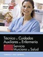TECNICO/A EN CUIDADOS AUXILIARES DE ENFERMERIA: SERVICIO MURCIANO DE SALUD: TEMARIO Y TEST GENERAL
