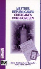 mestres republicanes: ciutadanes compromeses-maria cristina ferrer gonzalez-maria pons adrover-9788476329092