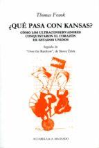 ¿que pasa con kansas? como los ultraconservadores conquistaron el corazon de estados unidos-frank thomas-9788477741992