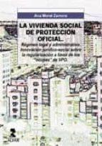 la vivienda social de proteccion oficial: regimen legal y administrativo. innovacion juridico-social sobre la regularizacion a favor de los ocupas de vpo-ana moral zaragoza-9788478982592