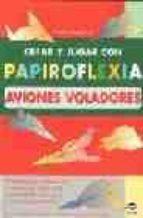 crear y jugar con papiroflexia. aviones voladores-franco pavarin-9788479024192