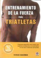 entrenamiento de la fuerza para triatletas: programa especifico p ara triatlon que mejora la eficacia y el rendimiento en tan solo 3 sesiones semanales patrick hagerman 9788479028992