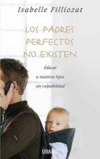 los padres perfectos no existen: educar a nuestros hijos sin culp abilidad isabelle filliozat 9788479536992
