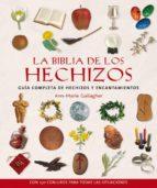la biblia de los hechizos: guia completa de hechizos y encantamie ntos-ann marie gallagher-9788484451792