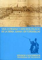 vida cotidiana y arte en el palacio de la reina juana i en tordes illas-miguel angel zalama rodriguez-9788484482192