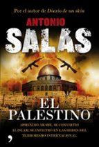 el palestino: aprendio arabe, se convirtio al islam, se infiltro en las redes del terrorismo internacional-antonio salas-9788484608592