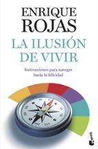 la ilusion de vivir: instrucciones para navegar hacia la felicida d-enrique rojas-9788484609292