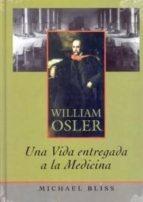 william osler: una vida entregada a la medicina-michael bleiss-9788484734192