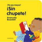¡sin chupete! (¡ya soy mayor!) emanuela maria bussolati 9788491011392