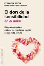 el don de la sensibilidad en el amor: como comprender y mejorar las relaciones cuando el mundo te abruma elaine n. aron 9788491112792