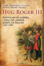 hug roger iii: epistolari de guerra i exili del darrer comte de pallars-jaume sobreques-9788492437092