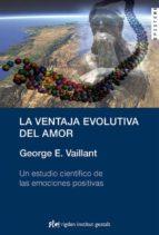 la ventaja evolutiva del amor: un estudio cientifico de las emoc iones positivas george e. vaillant 9788493617592