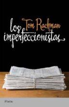los imperfeccionistas-tom rachman-9788493696092