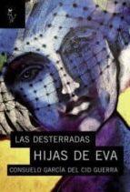 las desterradas hijas de eva-consuelo garcia del cid guerra-9788493840792