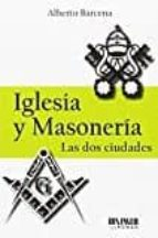 iglesia y masonería: las dos ciudades-alberto barcena-9788494210792