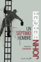 un septimo hombre: imagenes y palabras sobre la experiencia de los trabajadores-john berger-9788494287992
