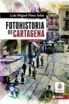 fotohistoria de cartagena volumen 1 luis miguel perez adan 9788494650192