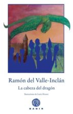 la cabeza del dragon-ramon maria del valle-inclan-9788494687792