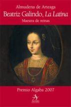 (pe) beatriz galindo, la latina: maestra de reinas almudena de arteaga 9788496107892