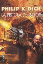 la pistola de rayos philip k. dick 9788496208292