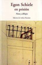 egon schiele en prision: notas y dibujos-arthur roessler-9788497167192