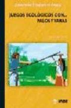 El libro de Juegos ecologicos con...palos y varas autor MANUEL GUTIERREZ TOCA EPUB!