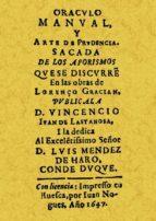 oraculo manual y arte de prudencia sacada de los aforismos que se discurren en las obras de lorenço gracian (facsimil) vincencio ivan de lastanosa 9788497614092