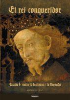 el rei conqueridor: jaume i entre la historia i la llegenda-antoni furio-9788498242492