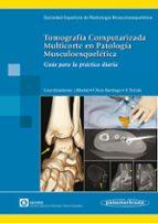 tomografia computarizada multicorte en patologia musculoesqueleti ca 9788498355192